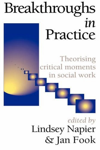 Breakthroughs in Practice: Theorising Critical Moments in Social Work 9781861770325