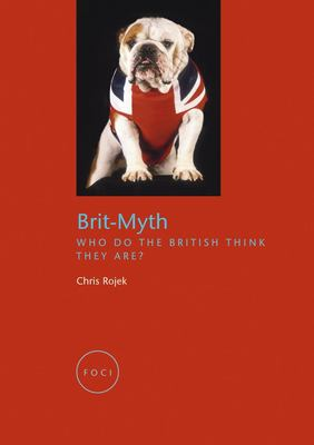 Brit-Myth: Who Do the British Think They Are? 9781861893369