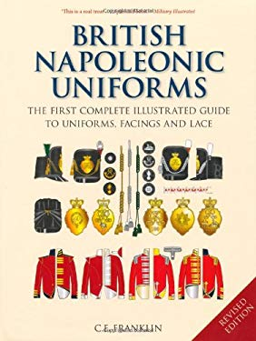 British Napoleonic Uniforms: A Complete Illustrated Guide to Uniforms, Facings and Lace 9781862274846