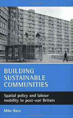 Building Sustainable Communities: Spatial Policy and Labour Mobility in Post-War Britain 9781861347435