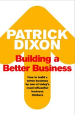 Building a Better Business: The Key to Future Marketing, Management and Motivation 9781861977533