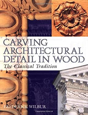 Carving Architectural Detail in Wood: The Classical Tradition 9781861081582