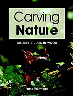 Carving Nature: Wildlife Studies in Wood 9781861081568