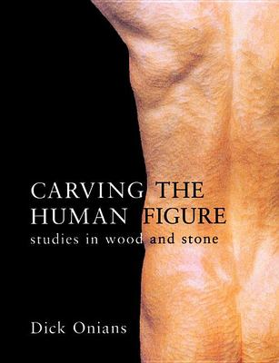 Carving the Human Figure: Studies in Wood and Stone 9781861081797