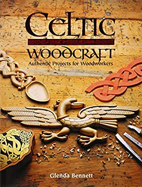 Celtic Woodcraft: Authentic Projects for Woodworkers 9781861082442