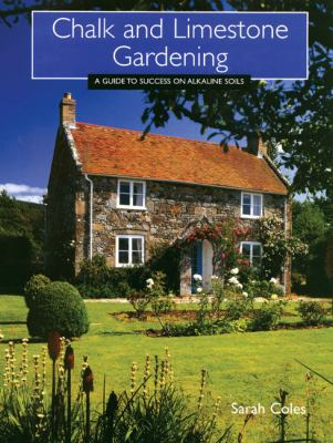 Chalk and Limestone Gardening: A Guide to Success on Alkaline Soils 9781861267382