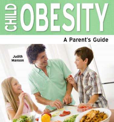 Child Obesity: A Parent's Guide 9781861441416