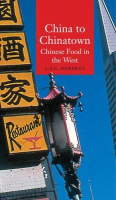 China to Chinatown: Chinese Food in the West 9781861891334