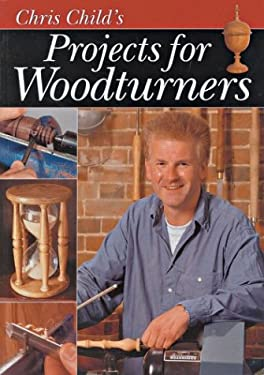 Chris Child's Projects for Woodturners 9781861082695