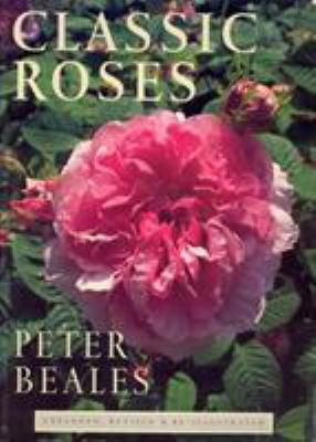 Classic Roses: An Illustrated Encyclopaedia and Grower's Manual of Old Roses, Shrub Roses and Climbers 9781860463037