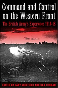Command and Control on the Western Front: The British Army's Experience 1914-1918 9781862270831