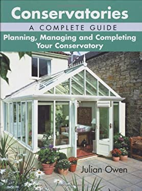 Conservatories: A Complete Guide: Planning, Managing and Completing Your Conservatory 9781861267269