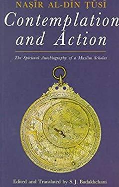 Contemplation and Action: The Spiritual Autobiography of a Muslim Scholar: Nasir Al-Din Tusi