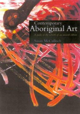 Contemporary Aboriginal Art: A Guide to the Rebirth of an Ancient Culture 9781865083056