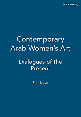 Contemporary Arab Women's Art: Dialogues of the Present 9781860645990