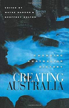 Creating Australia: Changing Australian History 9781863735605