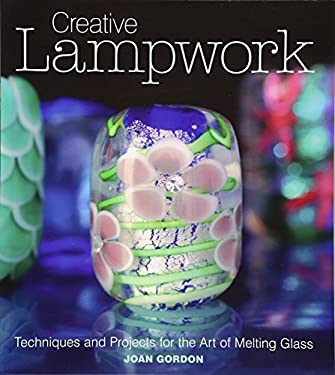 Creative Lampwork: Techniques and Projects for the Art of Melting Glass 9781861088109