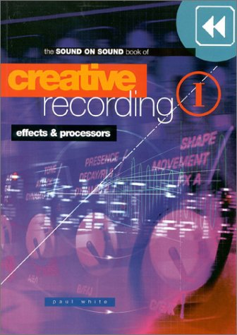 Creative Recording, Part One: Effects & Processors 9781860742293