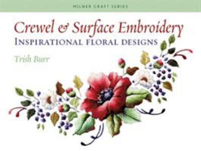 Crewel & Surface Embroidery: Inspirational Floral Designs 9781863513777