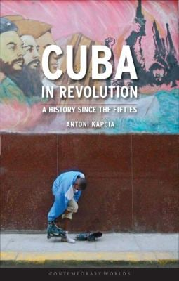 Cuba in Revolution: A History Since the Fifties 9781861894021