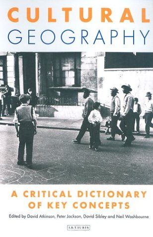 Cultural Geography: A Critical Dictionary of Key Ideas 9781860647024