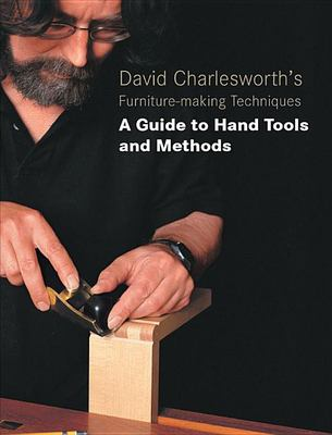 David Charlesworth's Furniture-Making Techniques: A Guide to Hand Tools and Methods 9781861084330