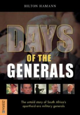 Days of the Generals: The Untold Story of South Africa's Apartheid-Era Military Generals