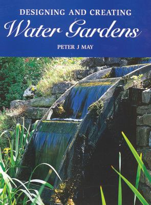 Designing and Creating Water Gardens 9781861266675
