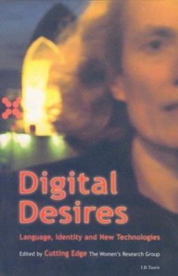 Digital Desire: Language, Identity and New Technologies 9781860645754