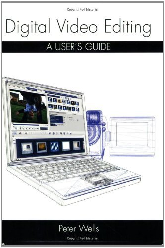 Digital Video Editing: A User's Guide 9781861269522