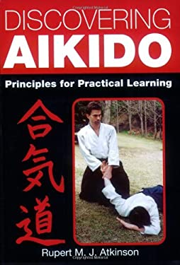 Discovering Aikido: Principles for Practical Learning 9781861267405
