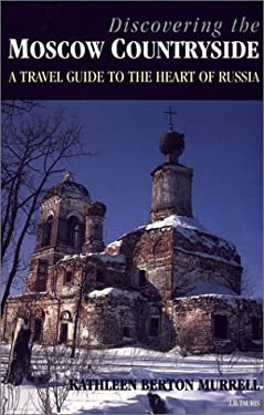 Discovering the Moscow Countryside: An Illustrated Guide to Russia's Heartland 9781860646737