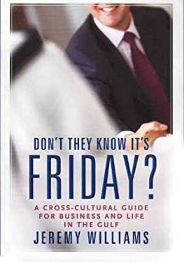 Don't They Know It's Friday? Cross-Cultural Considerations for Business and Life in the Gulf 9781860630743