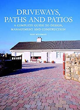 Driveways, Paths and Patios: A Complete Guide to Design, Management and Construction 9781861267788
