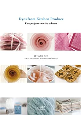 Dyes from Kitchen Produce: Easy Projects to Make at Home 9781864704105