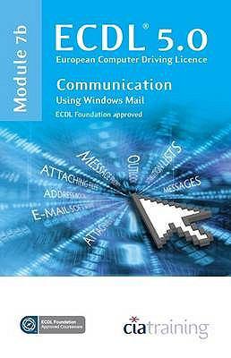 ECDL Syllabus 5.0 Module 7b Communication Using Windows Mail 9781860056864
