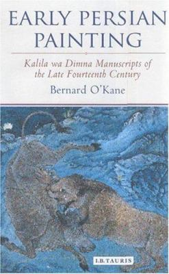 Early Persian Painting: 'Kalila Wa Dimna' Manuscripts of the Late 14th Century 9781860648526