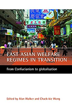 East Asian Welfare Regimes in Transition: From Confucianism to Globalisation 9781861345523
