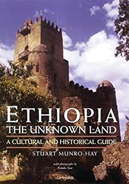 Ethiopia, the Unknown Land: A Cultural and Historical Guide 9781860647444