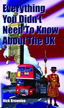 Everything You Didn't Need to Know about the U.K. 9781860745621