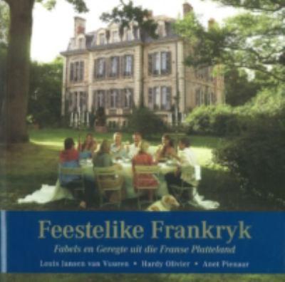 Feestelike Frankryk: Fabels En Geregte Uit Die Franse Platteland 9781868424320