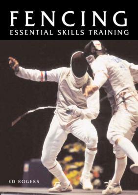Fencing: Essential Skills Training 9781861265944