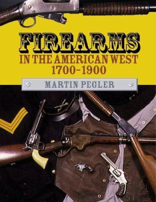 Firearms in the American West 1700-1900 9781861264886