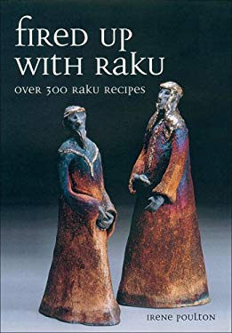 Fired Up with Raku: Over 300 Raku Recipes 9781861268488