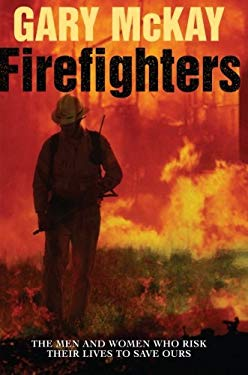 Firefighters: The Men and Women Who Risk Their Lives to Save Ours 9781865086538