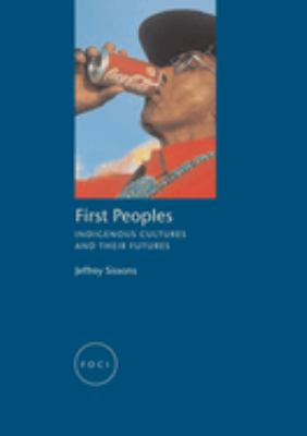 First Peoples: Indigenous Cultures and Their Futures 9781861892416