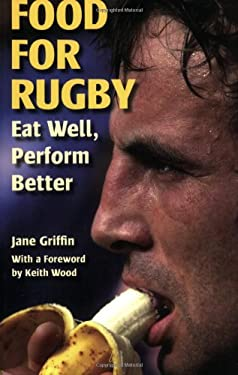 Food for Rugby: Eat Well, Perform Better 9781861266958