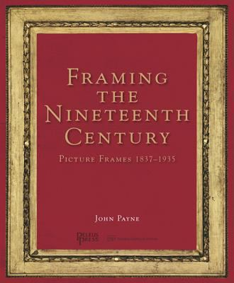 Framing the Nineteenth Century: Picture Frames 1837-1935 9781864701999