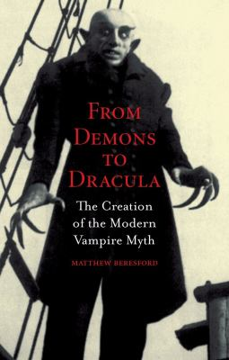 From Demons to Dracula: The Creation of the Modern Vampire Myth 9781861894038