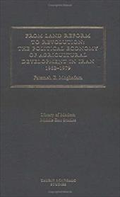 From Land Reform to Revolution: The Political Economy of Agrarian Relations in Iran, 1962-1979